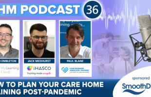 Podcast 36 Post Pandemic Training | Professional Care Home Advice